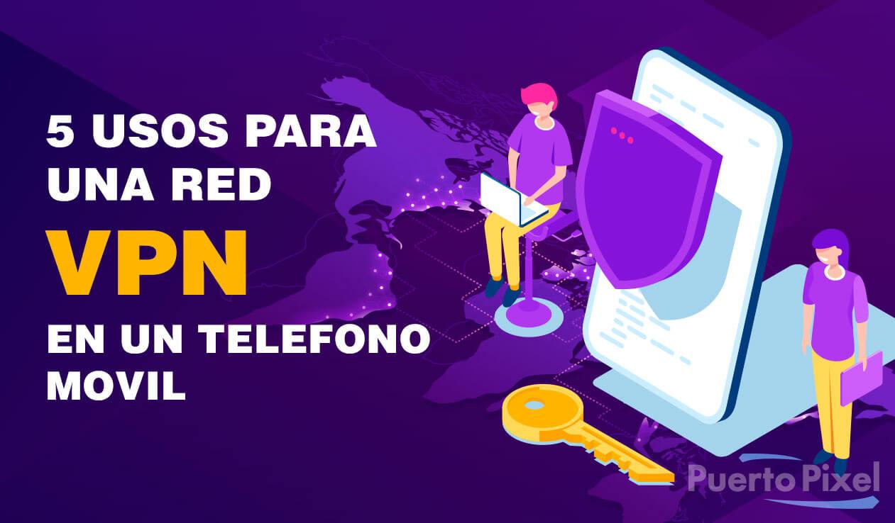Usos de una VPN en teléfono Móvil